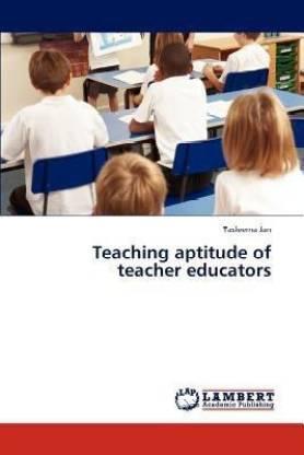 Teaching aptitude of teacher educators