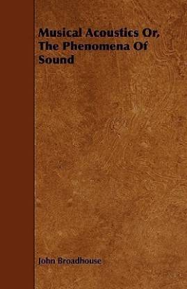 Musical Acoustics Or, The Phenomena Of Sound