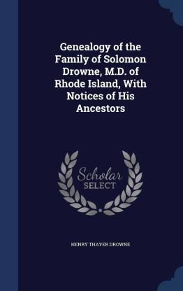 Genealogy of the Family of Solomon Drowne, M.D. of Rhode Island, with Notices of His Ancestors