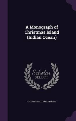 A Monograph of Christmas Island (Indian Ocean)