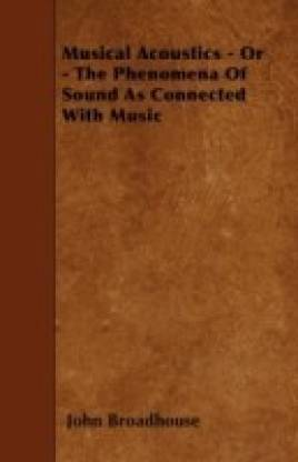 Musical Acoustics - Or - The Phenomena Of Sound As Connected With Music