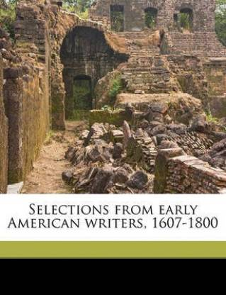 Selections from Early American Writers, 1607-1800