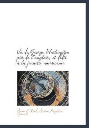 Vie de George Washington Pris de L'Anglais, Et D Di La Jeunesse Am Ricaine