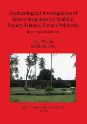 Archaeological Investigations of Marae Structures in Huahine Society Islands French Polynesia