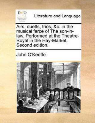Airs, Duetts, Trios, &c. in the Musical Farce of the Son-In-Law. Performed at the Theatre-Royal in the Hay-Market. Second Edition.