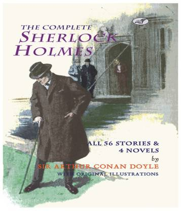 The Complete Sherlock Holmes - All 56 Stories & 4 Novels
