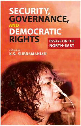 Security, Governance, and Democratic Rights - Essays on the North - East