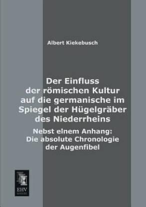Der Einfluss Der Romischen Kultur Auf Die Germanische Im Spiegel Der Hugelgraber Des Niederrheins