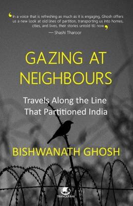 Gazing at Neighbours - Travels Along the Line That Partitioned India