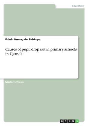 Causes of pupil drop out in primary schools in Uganda
