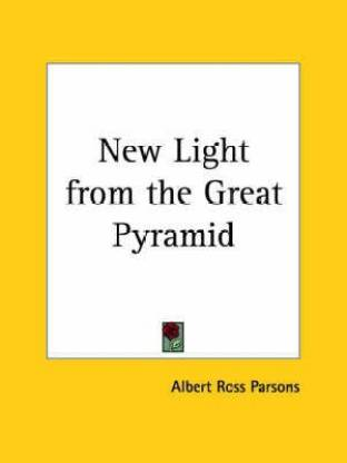 New Light from the Great Pyramid (1893): Buy New Light from the Great  Pyramid (1893) by Parsons Albert Ross at Low Price in India   Flipkart.com