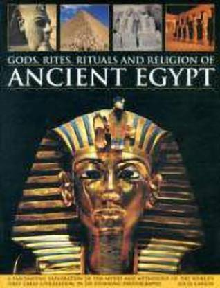 Gods, Rites, Rituals and Religion of Ancient Egypt