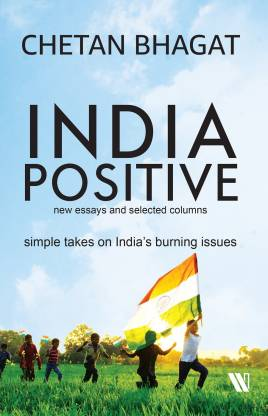 India Positive : New Essays and Selected Columns - Simple Takes on India's Burning Issues