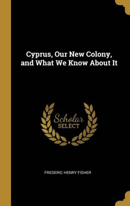 Cyprus, Our New Colony, and What We Know about It
