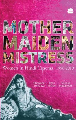 Mother Maiden Mistress : Women In Hindi Cinema ,1950-2010