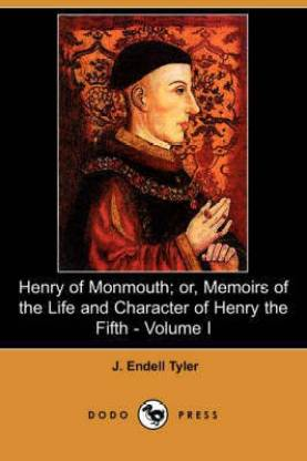 Henry of Monmouth; Or, Memoirs of the Life and Character of Henry the Fifth - Volume I (Dodo Press)