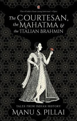 The Courtesan, the Mahatma, and the Italian Brahmin: Tales from Indian History