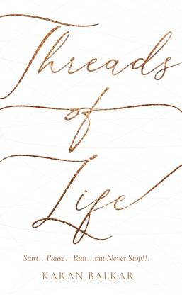 Threads of Life: Start...Pause...Run...but never Stop!!!
