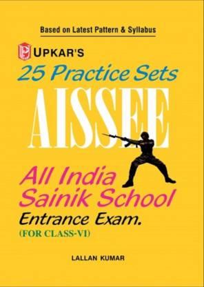 25 Practice Sets AISSEE All India Sainik School Entrance Exam. (Class-VI)