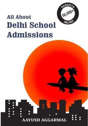 All About Delhi School Admissions (From the founders of Schoolling.com)