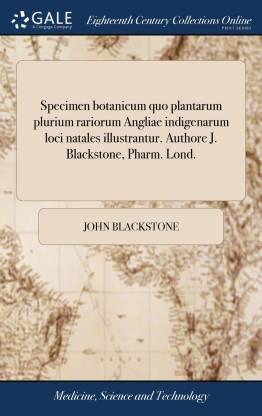 Specimen botanicum quo plantarum plurium rariorum Angliae indigenarum loci natales illustrantur. Authore J. Blackstone, Pharm. Lond.