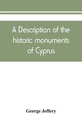 A description of the historic monuments of Cyprus. Studies in the archaeology and architecture of the island
