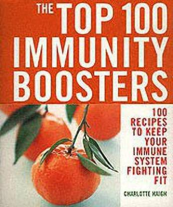 Top 100 Immunity Boosters: 100 Recipes to Keep Your Immune System Fi