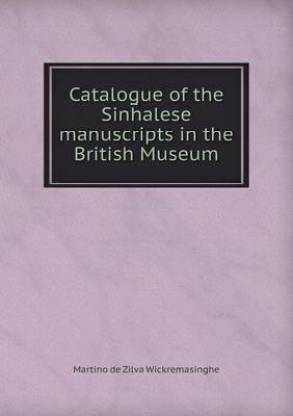 Catalogue of the Sinhalese Manuscripts in the British Museum