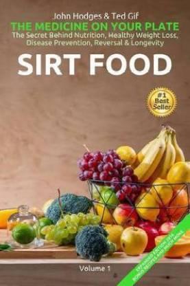 SIRT FOOD The Secret Behind Diet, Healthy Weight Loss, Disease Reversal & Longevity
