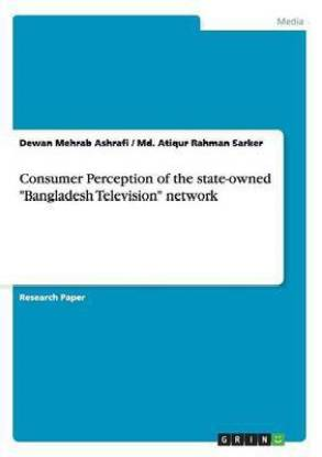 """Consumer Perception of the state-owned """"Bangladesh Television"""" network"""