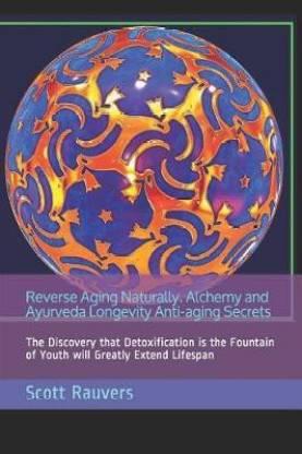 Reverse Aging Naturally. Alchemy and Ayurveda Longevity Anti-Aging Secrets