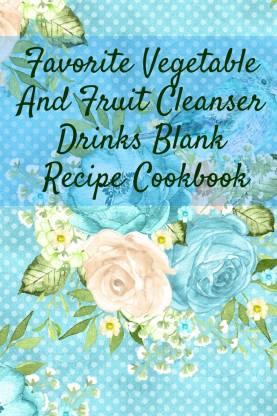 Favorite Vegetable And Fruit Cleanser Drinks Blank Recipe Cookbook