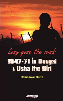 Long-gone the wind: 1947-'71 in Bengal & Usha the Girl