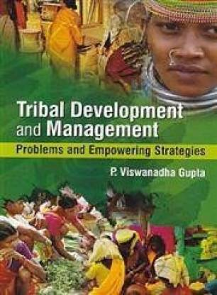 Tribal Development and Management problems and empowing strategies