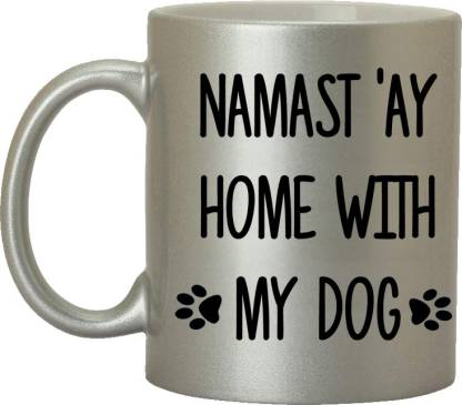 Funny Dog Gift Pet Gift Namast/'ay Home with My Dog Coffee Mug Dog Lover Gift