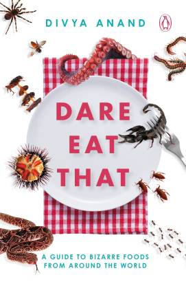 Dare Eat That - A Guide to Bizarre Foods from Around the World