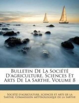 Bulletin de la Soci t d'Agriculture, Sciences Et Arts de la Sarthe, Volume 8