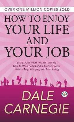 How to Enjoy Your Life and Your Job - How to Win Friends and Influence People, How to Stop Worrying and Start Living