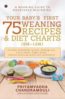Your Baby's First 75 Weaning recipes and Diet Charts (6M-12M)
