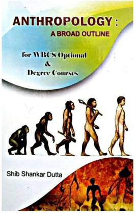 Anthropology - A Board Outline For Wbcs Optional & Degree Courses