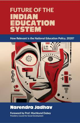 FUTURE OF THE INDIAN EDUCATION SYSTEM: How Relevant is the National Education Policy, 2020?