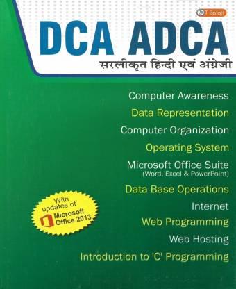 DCA ADCA ( In Hindi & English Dual Language ) Computer Awareness Data Representation Computer Organization Operation System Microsoft Office Suite ( Word , Excel , PowerPoint ) Data Base Operations Internet Web Programming Web Hosting C Programming