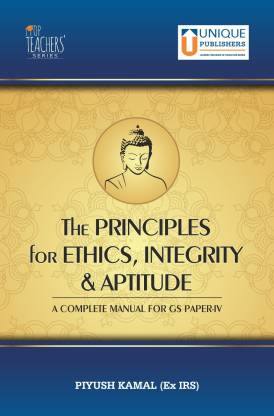 The Principles for Ethics, Integrity & Aptitude - A Complete Manual for GS Paper 4