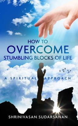 How to Overcome Stumbling blocks of Life - A Spiritual Approach