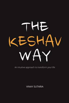 The Keshav Way - An intuitive approach to transform your life