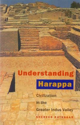Understanding Harappa - Civilization in the Greater Indus Valley