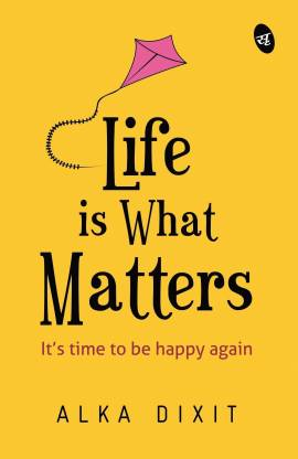 Life is What Matters: It's time to be Happy again