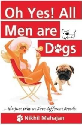 Ohh Yes! All Men are Dogs - It Just that We have Different Breeds
