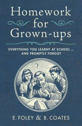 Homework for Grown-ups Everything You Learnt at School and Promp