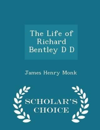The Life of Richard Bentley D D - Scholar's Choice Edition